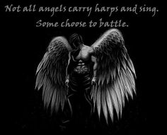 Not all angels carry harps and sing