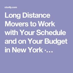 Long Distance Movers to Work with Your Schedule and on Your Budget in New York ·…