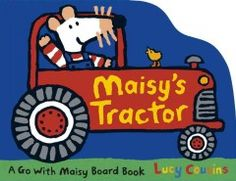 February 2 & 3, 2016. Chug, chug! join Maisy for a busy day with her tractor!