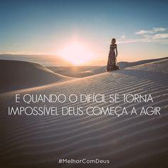 E quando o difícil se torna impossível Deus começa a agir. Nada é impossível para Deus!