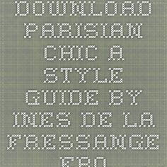 Download parisian chic a style guide by ines de la fressange ebook pdf