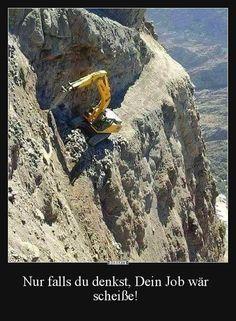 Nur falls du denkst, Dein Job wär schei..!
