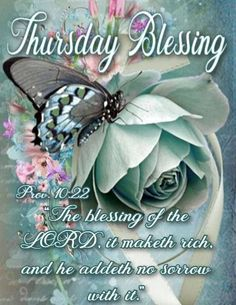 The blessing of the lord, it maketh rich, and he addeth no sorrow with it Good Thursday, Good Morning Happy Sunday, Thankful Thursday, Good Morning Greetings, Thursday Night, Night Love Quotes, Happy Weekend Quotes, Thursday Images, Thursday Quotes