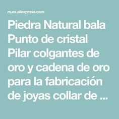 2ed7bc189cb5 Piedra Natural bala Punto de cristal Pilar colgantes de oro y cadena de oro  para la fabricación de joyas collar de moda envío gratis