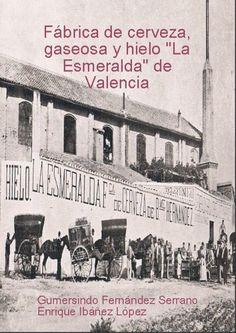 """Gumersindo Fernández Serrano - Fábrica de cerveza """"la Esmeralda"""" de Valencia (Spanish Edition)"""