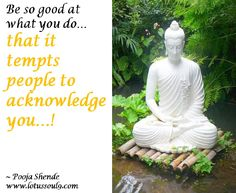 Be so good at what you do… that it tempts people to acknowledge you…!