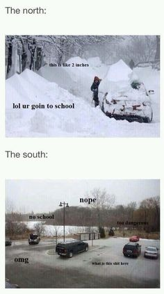 Snow days north vs south. It always makes me chuckle! Snow humor, northern humor-please note the comment below where the girl says that their cars are not made for that kind of weather and that they have different engines. LMAO different how exactly? Dying!