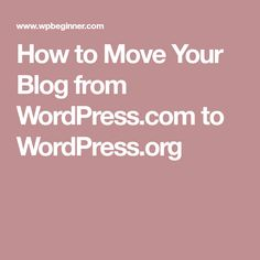 How to Move Your Blog from WordPress.com to WordPress.org