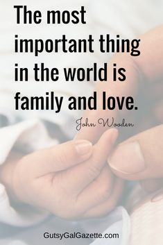 The most important thing in the world is family and love. - John Wooden. #quotes #inspirationalquotes #inspirations