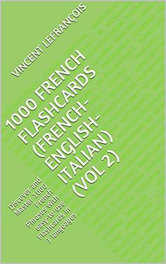 EBook 1000 French Flashcards (French-English-Italian) (Vol Discover and Master 1000 French Phrases with easy-to-use Flashcards in 3 languages Author Vincent Lefrançois, French Phrases, French Words, Got Books, Books To Read, French Flashcards, French Course, France, What To Read, Learn French