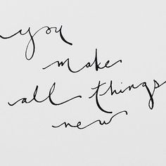 - you make all things new -
