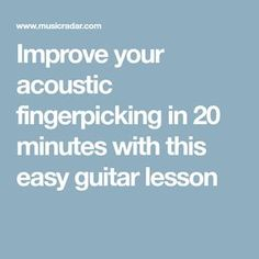Improve your acoustic fingerpicking in 20 minutes with this easy guitar lesson