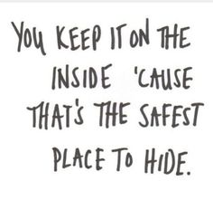 We keep so much inside, yet nobody knows what we are going through