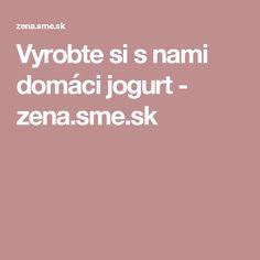 Vyrobte si s nami domáci jogurt - zena.sme.sk
