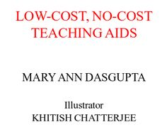 Low Cost No Cost Teaching Aids | National Book Trust - New Delhi | A collaborative combination of simple, effective teaching aids covering basic mathematics, vocabulary development, eye-hand coordination and social studies.  Suitable for any school, rich or poor.