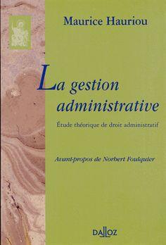 Hauriou, Maurice, 1856-1929   La gestion administrative. Etude théorique de droit administratif.  Dalloz, cop. 2012