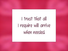 "Daily Affirmation for December 23, 2014 #affirmation #inspiration - ""I trust that all I require will arrive when needed."""