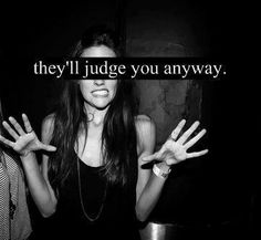 They'll judge you anyway.