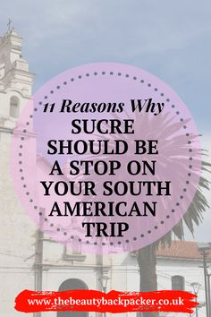 reasons to go to sucre bolivia