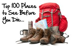 Top 100 places to visit before you die.