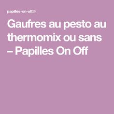 Gaufres au pesto au thermomix ou sans – Papilles On Off