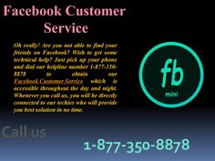 Stop dragging out complex FB issues via Facebook Customer Service 1-877-350-8878Don't get yourself in so much trouble by ignoring Facebook-related issues. You can now take all the benefits from our experts who are available round the clock to annihilate all such complex problems on Facebook so effortlessly via Facebook Customer Service. All you can do is to make a call at our toll-free number 1-877-350-8878 and discuss your queries…