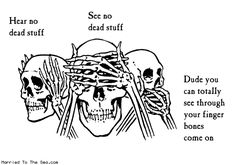 hear no dead stuff, see no dead stuff...