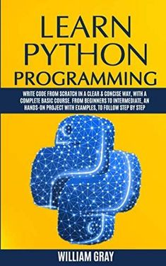 Free Ebook]Learn Python Programming: Write code from scratch in a clear & concise way with a complete basic course. From beginners to intermediate an hands-on project with examples to follow step by step by William Gray - C Programming - Ideas of C Programming #cprogramming #cprogram - Basic Programming, Object Oriented Programming, Python Programming, Programming Languages, Computer Programming, Smart Project, Learn C, Feedback For Students, Long Books