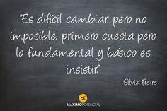 """""""Es difícil cambiar pero no imposible, primero cuesta pero lo fundamental y básico es insistir."""" – Silvia Freire"""