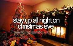 Stay Up All Night On Christmas Eve. (Check!)