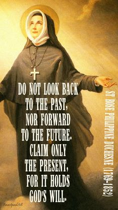 do not look back - st rose philippine duchesne - 18 nov 2018 Holy Quotes, Life Quotes, Holy Mary, Catholic Prayers, Catholic Beliefs, My Prayer, Strength Prayer, Family Prayer, Deus Vult