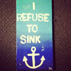 """I refuse to sink"" DIY canvas & paint ombré  -made by me :)"