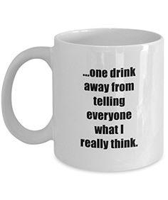 Coffee Mug One Drink Away From Telling ...11 oz Unique Present Idea for Friend, Mom, Dad, Husband, Wife, Boyfriend, Girlfriend - Best Office Cup Birthday Funny Gift for Coworker, Him, Her