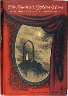 Cover illustration for The Haunted Looking Glass with stories chosen and illustrations by Edward Gorey. Highly recommended for Gorey fans and lovers of a good chilling tale.  Gorey was an American who lived from 1925 to 2000.