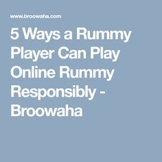 5 Ways a Rummy Player Can Play Online Rummy Responsibly - Broowaha