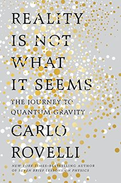 Reality Is Not What It Seems: The Journey to Quantum Grav...