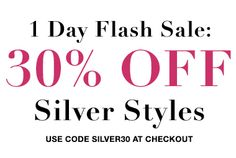 Our most glamorous silver styles are now 30% off! You only have 1 day to take advantage of this amazing sale, so don't wait, pick up all your favorite pieces now!