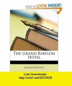 The Grand Babylon Hotel (9781146278447) Arnold Bennett , ISBN-10: 1146278446  , ISBN-13: 978-1146278447 ,  , tutorials , pdf , ebook , torrent , downloads , rapidshare , filesonic , hotfile , megaupload , fileserve
