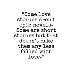 Some love stories aren't epic novels. Some are short stories but that doesn't make them any less filled with love.