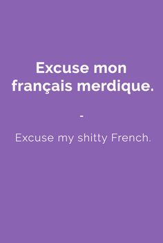 Excuse mon français merdique. - Excuse my shitty French. Find more Slang (with Audio!) in my book: ''Colloquial French'' - The most complete French Slang Ebook available. Learn more here: store.talkinfrenc... Don't hesitate to share #french #slang #words                                                                                                                                                      More