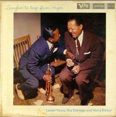 Lester Young, Roy Eldridge and Harry Edison - 1958 - Laughin' To Keep From Cryin'(Verve)