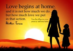 Quotes About Home, Love begins at home quotes,Mother Teresa quotes Welcome Home Quotes, Home Quotes And Sayings, Mom Quotes, Dating Quotes, People Quotes, Quotes To Live By, Life Quotes, House Quotes, Art Quotes Funny