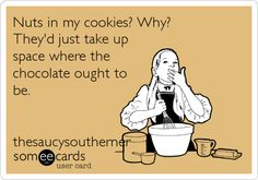 Nuts in my cookies? Why? They'd just take up space where the chocolate ought to be. thesaucysoutherner.