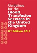 Joint UKBTS/HPA Professional Advisory Committee. (2013). Guidelines for the blood transfusion services in the United Kingdom. (8th ed.). London: TSO.