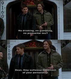 Dean, they outlawed 90 percent of your personality...