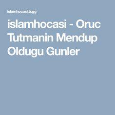 islamhocasi - Oruc Tutmanin Mendup Oldugu Gunler