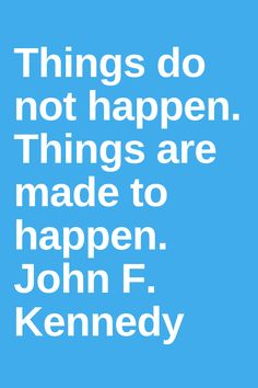 Motivation quotes life inspirational Things do not happen. Things are made to happen. John F. Positive Quotes For Life Motivation, Motivational Quotes For Life, Inspiring Quotes About Life, Life Quotes, Inspirational Quotes, Positivity, Shit Happens, Quotes About Life, Life Coach Quotes
