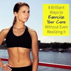 8 Brilliant Ways To Exercize Your Core Without Even Realizing It