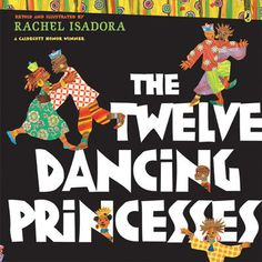 The twelve dancing princesses, illustrated by Rachel Isadora.