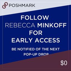 Follow @RebeccaMinkoff for Early Access Be sure to follow @rebeccaminkoff to get early access to Pop-Ups, exclusive info, and more! Wait... What's a Pop-Up again? A Pop-Up is a limited time only Closet or Boutique stocked by someone you know and love so you can shop their style directly on Poshmark. Rebecca Minkoff Other